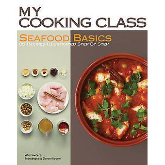 Fruits de mer Basics - 86 recettes illustrées étape par étape par Abi Fawcett -