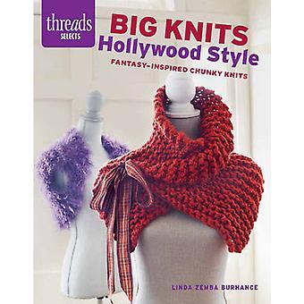 Big Knits - Hollywood Style - Fantasy-Inspired Chunky Knits by Linda Z