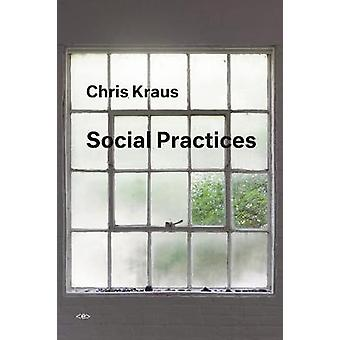 Social Practices by Chris Kraus - 9781635900392 Book
