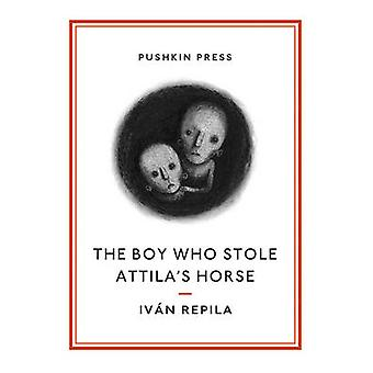 The Boy Who Stole Attila's Horse by Ivan Repila - Sophie Hughes - Dav