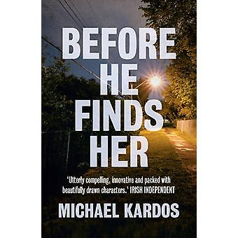 Before He Finds Her by Michael Kardos - 9781784082505 Book