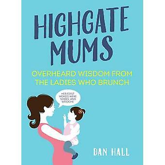 Highgate Mums - entendu la sagesse du Brunch des dames qui par Dan Hal
