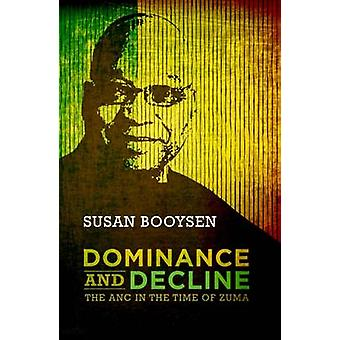 Dominance and Decline - The ANC in the Time of Zuma by Susan Booysen -