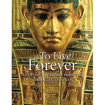 To Live Forever - Egyptian Treasures from the Brooklyn Museum by Edwar