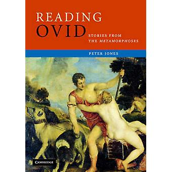 Reading Ovid - Stories from the Metamorphoses by Peter Jones - 9780521
