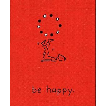Be Happy (Deluxe Edition) - A Little Book to Help You Live a Happy Lif