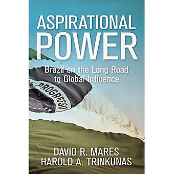 Aspirational Power: Brazil on the Long Road to Global Influence (Geopolitics in the 21st Century)