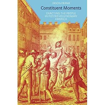 Constituent Moments: Enacting the People in Postrevolutionary America