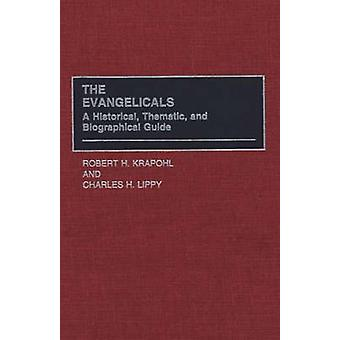 The Evangelicals A Historical Thematic and Biographical Guide by Krapohl & Robert H.