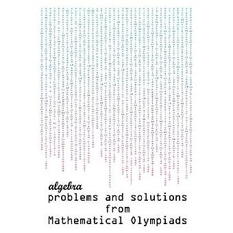Algebra problems and solutions from Mathematical Olympiads by Todev