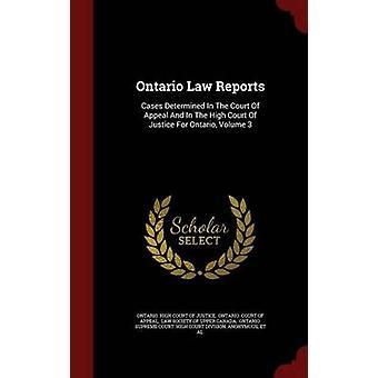 Ontario wet meldt gevallen bepaald In het Hof van beroep en In het hoge Hof van Justitie voor Ontario Volume 3 door Ontario. High Court of Justice