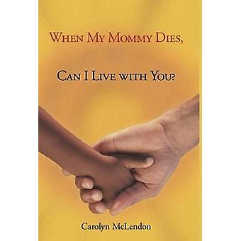 When My Mommy Dies Can I Live with You by McLendon & Carolyn