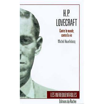 H.p. Lovecraft Contre Le Monde Contre La Vie von Houllebecq & Michel