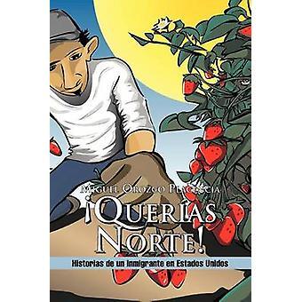Quer als Norte Historias de Un Inmigrante nl Estados Unidos door Placencia & Miguel Orozco