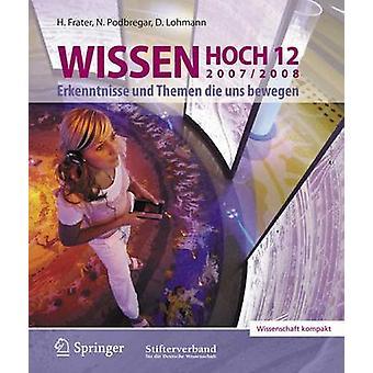 Wissen Hoch 12 Erkenntnisse und Themen die uns bewegen 20072008 da Frater & Harald