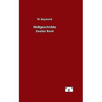 Weltgeschichte by Reymond & W.