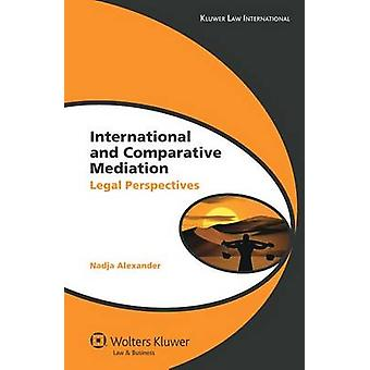 International and Comparative Mediation Legal Perspectives by Alexander & Nadja