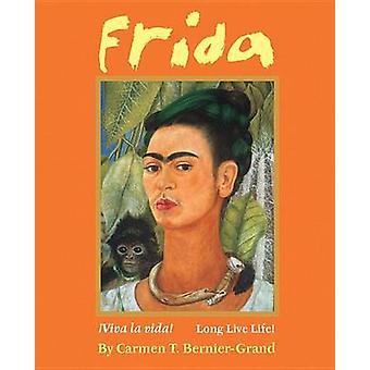 Frida - !Viva La Vida! Long Live Life! by Carmen Bernier-Grand - 97807