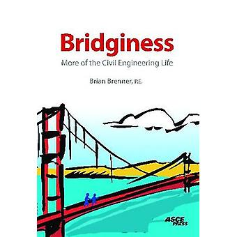 Bridginess - More of the Civil Engineering Life by Brian Brenner - 978