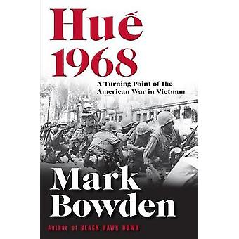 Hue 1968 - A Turning Point of the American War in Vietnam by Mark Bowd