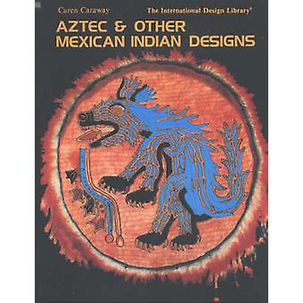 Aztec and Other Mexican Indian Designs by C. Caraway - 9780880450515