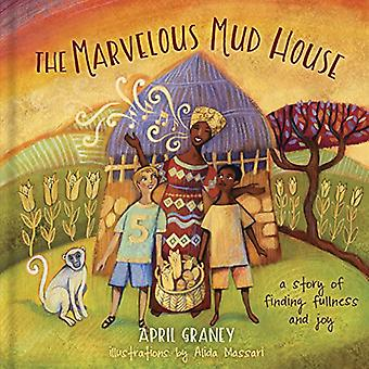 The Marvelous Mud House - A Story of Finding Fullness and Joy by April