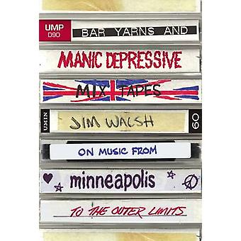 Bar Yarns and Manic-Depressive Mixtapes - Jim Walsh on Music from Minn