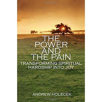 Power and the Pain - Transforming Spiritual Hardship into Joy by Andre