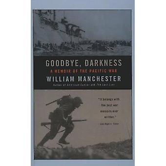 Goodbye Darkness - A Memoir of the Pacific War by William Manchester -
