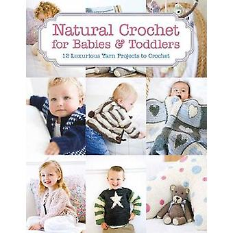 Natural Crochet for Babies & Toddlers - 12 Luxurious Yarn Projects to