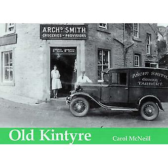 Old Kintyre by Carol McNeill - 9781840333992 Book