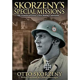 Skorzeny's Special Missions - The Memoirs of Hitler's Most Daring Comm