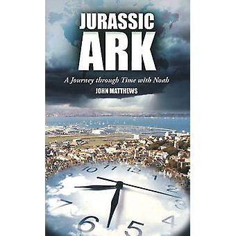 Jurassic Ark - A Journey Through Time with Noah by John Matthews - 978