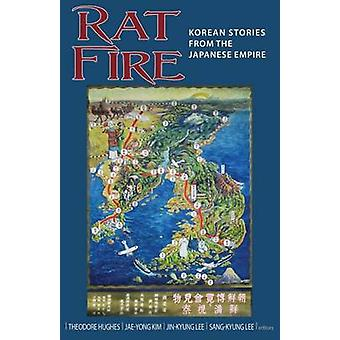 Rat Fire - Korean Stories from the Japanese Empire by Theodore Hughes