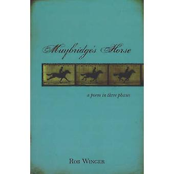 Mutybridge's Horse - A Poem in Three Phases by Rob Winger - 9780889712