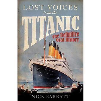 Förlorade röster från Titanic: den slutgiltiga Muntlig historien