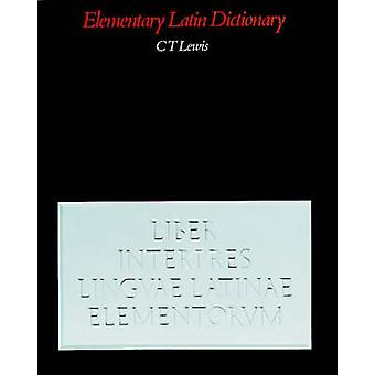 Elementary Latin Dictionary by C T Lewis