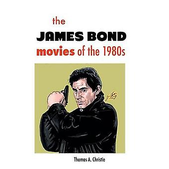 The James Bond Movies of the 1980s by Christie & Thomas a.
