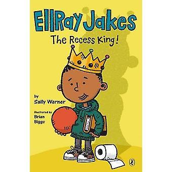 Ellray Jakes the Recess King! by Sally Warner - Brian Biggs - 9780147