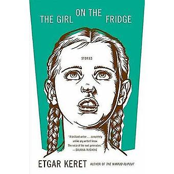 The Girl on the Fridge Stories by Etgar Keret - 9780374531058 Book