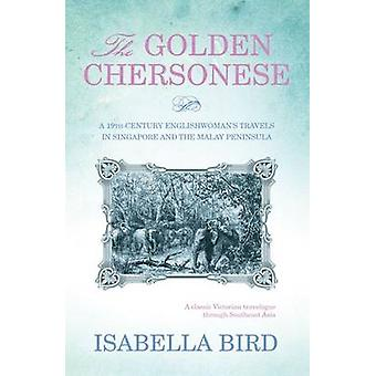 The Golden Chersonese - A Nineteeth-Century Englishwoman's Travels in