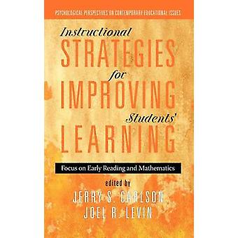 Instructional Strategies for Improving Students Learning Focus on Early Reading and Mathematics Hc by Carlson & Jerry S.