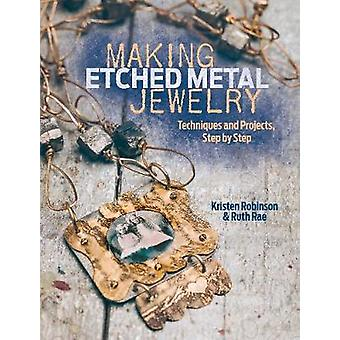 Making Etched Metal Jewelry  Techniques and Projects Step by Step by Ruth Rae & Kristen Robinson