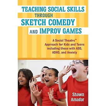 Teaching Social Skills Through Sketch Comedy and Improv Game by Shawn Amador