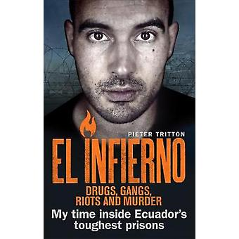 El Infierno Drugs Gangs Riots and Murder by Pieter Tritton