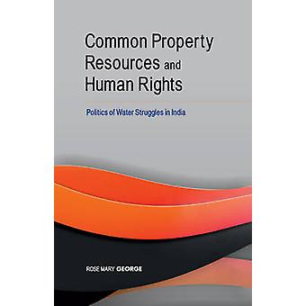Common Property Resources  Human Rights by Rose Mary George