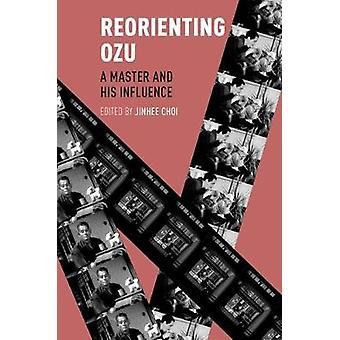 Reorientação de Ozu - um mestre e sua influência por Jinhee Choi - 97801902