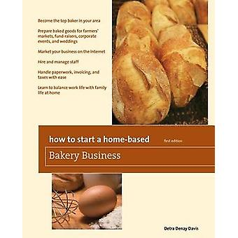 How to Start a HomeBased Bakery Business First Edition by Davis & Detra Denay
