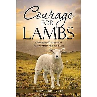 Courage for Lambs A Psychologists Memoir of Recovery from Abuse and Loss by Nishimoto & Dr Joann