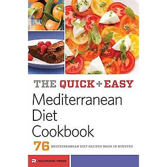 Quick and Easy Mediterranean Diet Cookbook 76 Mediterranean Diet Recipes Made in Minutes by Rockridge Press